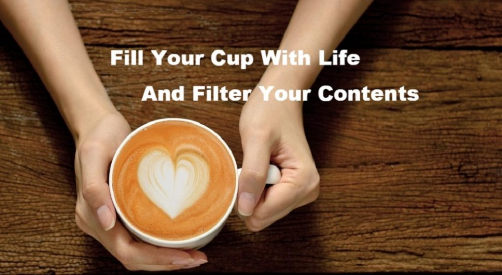 Two Hands Holding a Cup of Coffee with quote 'Fill Your Cup With Life And Filter Your Contents